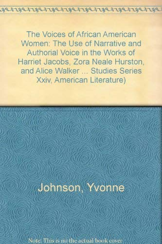 The voices of African American women: the use of narrative and authorial voice in the works of Harriet Jacobs, Zora Neale Hurston, and Alice Walker - JOHNSON, Yvonne