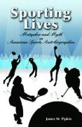 Sporting Lives: Metaphor and Myth in American Sports Autobiographies