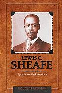 Lewis C. Sheafe: Apostle to Black America - Morgan, Douglas