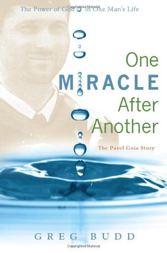 One Miracle After Another: The Pavel Goia Story - Greg Budd