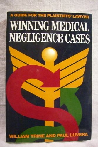 Winning Medical Negligence Cases: A Guide for the Plaintiffs' Lawyer - William Trine; Paul Luvera