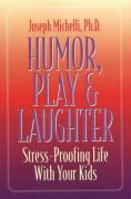Humor, Play and Laughter: Stress-Proofing Life with Your Kids