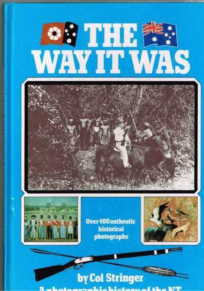 The Way It Was: A Photographic History Of The N.T. - Stringer, Col