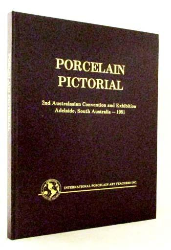 Porcelain Pictorial. 2nd Australasian Convention and Exhibition Adelaide, South Australia - 1981 - Robinson, Josephine & Abraham, Meave (Complilers)