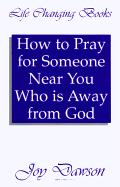 How to Pray for Someone Near You Who Is Away from God