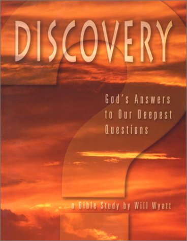 Discovery: God's Answers to Our Deepest Questions - Will Wyatt