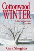Cottonwood Winter: A Christmas Story - Slaughter, Gary