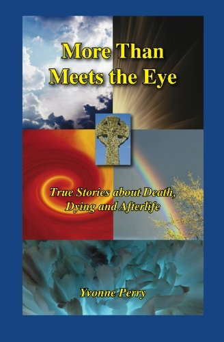 More Than Meets The Eye, True Stories About Death, Dying, and Afterlife - Yvonne Perry