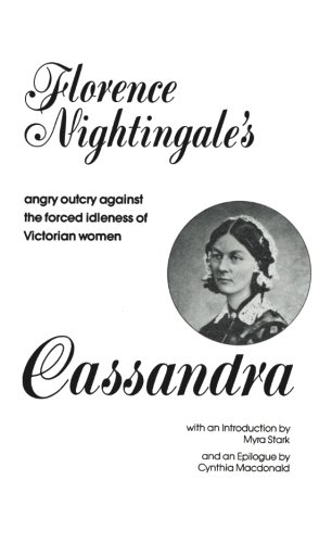 Cassandra: Florence Nightingale's Angry Outcry Against the Forced Idleness of Victorian Women - Florence Nightingale