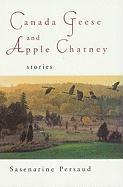 Canada Geese and Apple Chatney: Stories - Persaud, Sasenarine