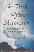 The Path to Your Ascension: Rediscovering Life's Ultimate Purpose