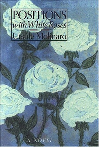 Positions with White Roses - Ursule Molinaro