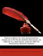 Travels West of the Alleghanies: Made in 1793-96 by Andr Michaux, in 1802 by F.A. Michaux, and in 1803 by Thaddeus Mason Harris - Thwaites, Reuben Gold; Harris, Thaddeus Mason; Michaux, Andr