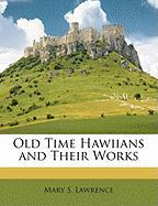 Old Time Hawiians and Their Works - Lawrence, Mary S.
