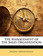 The Management of the Sales Organization - Russell, Frederic Arthur