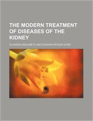 The Modern Treatment of Diseases of the Kidney
