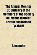 The Annual Monitor Or, Obituary of the Members of the Society of Friends in Great Britain and Ireland (Yr.1845) - Alexander, David