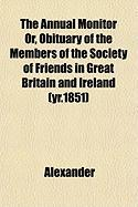The Annual Monitor Or, Obituary of the Members of the Society of Friends in Great Britain and Ireland (Yr.1851) - Alexander, David