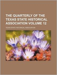 The Quarterly of the Texas State Historical Association (Volume 12)