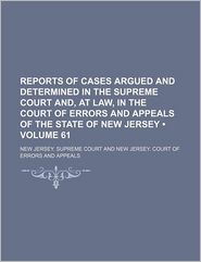 Reports of Cases Argued and Determined in the Supreme Court And, at Law, in the Court of Errors and Appeals of the State of New Jersey (Volume