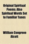 Original Spiritual Poems; Also Spiritual Words Set to Familiar Tunes