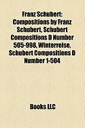 Franz Schubert: Compositions by Franz Schubert, Schubert Compositions D Number 505-998, Winterreise, Schubert Compositions D Number 1-