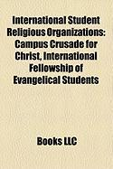 International Student Religious Organizations: Campus Crusade for Christ, International Fellowship of Evangelical Students