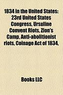 1834 in the United States: 23rd United States Congress, Ursuline Convent Riots, Zion's Camp, Anti-Abolitionist Riots, Coinage Act of 1834,