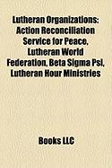 Lutheran Organizations: Action Reconciliation Service for Peace, Lutheran World Federation, Beta SIGMA Psi, Lutheran Hour Ministries