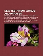 New Testament Words and Phrases: Epimenides Paradox, Anointing of the Sick, Last Supper, Rapture, Sermon on the Mount