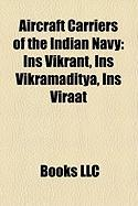Aircraft Carriers of the Indian Navy: Ins Vikrant, Ins Vikramaditya, Ins Viraat