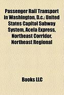 Passenger Rail Transport in Washington, D.C.: United States Capitol Subway System, Acela Express, Northeast Corridor, Northeast Regional