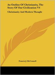 An Outline of Christianity, the Story of Our Civilization V4: Christianity and Modern Thought