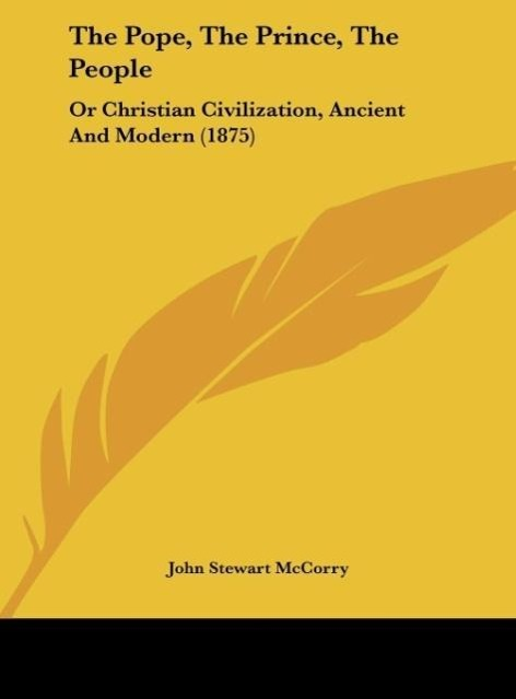 The Pope, the Prince, the People: Or Christian Civilization, Ancient and Modern (1875)