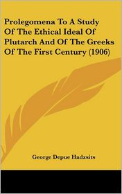 Prolegomena to a Study of the Ethical Ideal of Plutarch and of the Greeks of the First Century (1906)