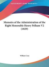Memoirs of the Administration of the Right Honorable Henry Pelham V2 (1829)