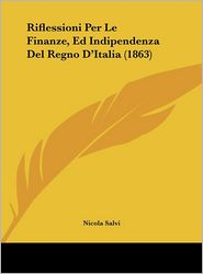 Riflessioni Per Le Finanze, Ed Indipendenza del Regno D'Italia (1863)