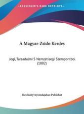 A Magyar-Zsido Kerdes: Jogi, Tarsadalmi S Nemzetisegi Szempontbol (1882)