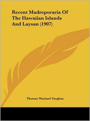 Recent Madreporaria of the Hawaiian Islands and Laysan (1907)