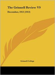 The Grinnell Review V9: December, 1913 (1913)