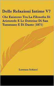 Delle Relazioni Intime V7: Che Esistono Tra La Filosofia Di Aristotele E Le Dottrine Di San Tommaso E Di Dante (1871)