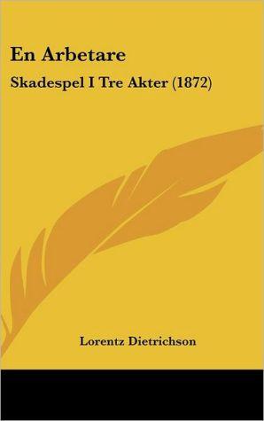 En Arbetare: Skadespel I Tre Akter (1872)
