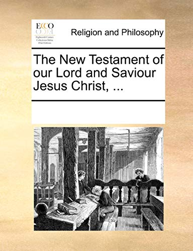 The New Testament of our Lord and Saviour Jesus Christ. - See Notes Multiple Contributors