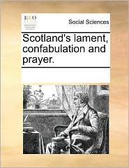 Scotland's Lament, Confabulation and Prayer.