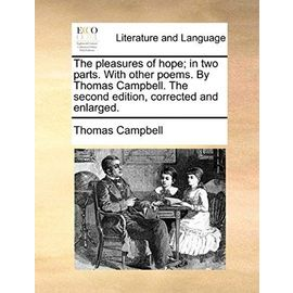 The Pleasures of Hope; In Two Parts. with Other Poems. by Thomas Campbell. the Second Edition, Corrected and Enlarged. - Campbell, Thomas