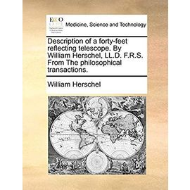 Description of a Forty-Feet Reflecting Telescope. by William Herschel, LL.D. F.R.S. from the Philosophical Transactions. - Herschel, William