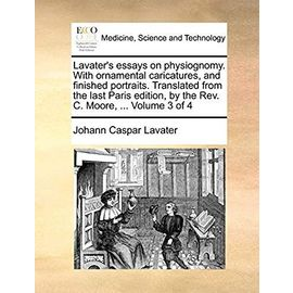 Lavater's Essays on Physiognomy. with Ornamental Caricatures, and Finished Portraits. Translated from the Last Paris Edition, by the REV. C. Moore, ... Volume 3 of 4 - Lavater, Johann Caspar