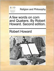 A Few Words on Corn and Quakers. by Robert Howard. Second Edition.