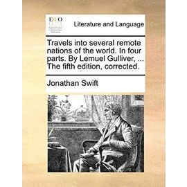 Travels Into Several Remote Nations of the World. in Four Parts. by Lemuel Gulliver. the Fifth Edition, Corrected - Jonathan Swift