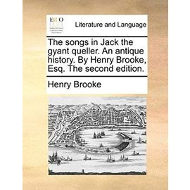 The Songs in Jack the Gyant Queller. an Antique History. by Henry Brooke, Esq. the Second Edition - Unknown
